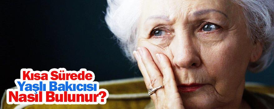Kısa sürede yaşlı bakıcısı nasıl bulunur ?